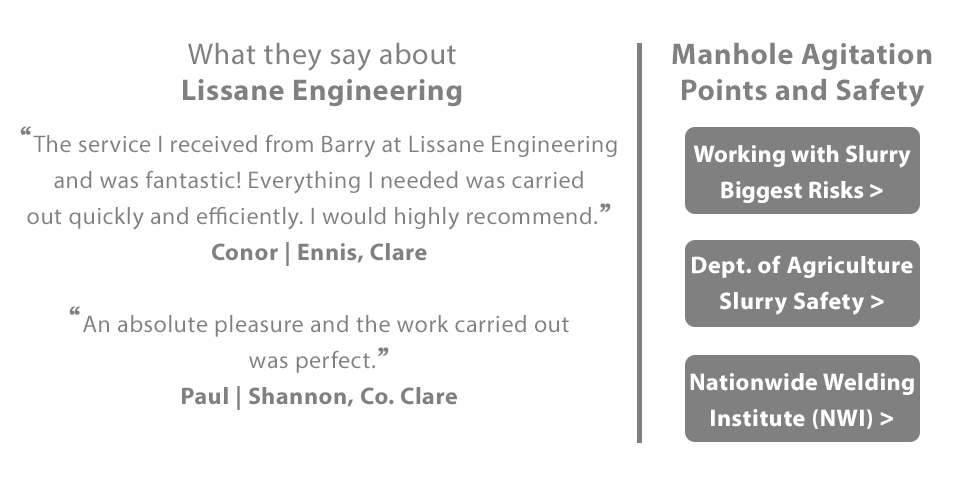 Reviews and Testimonials for Lissane Engineering | What they say about Lissane Engineering:  Review One: The service I received from Barry at Lissane Engineering and was fantastic! Everything I needed was carried out quickly and efficiently. I would highly recommend. Review from Conor in Ennis, Clare.  Review Two: An absolute pleasure and the work carried out was perfect. Review from Paul in Shannon, Co. Clare. 										  Learn more about manhole agitation points and safety